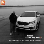 before brown boy bad(?) podcast cover art. black man in hoodie standing next to minivan in front of a lake. black and white.